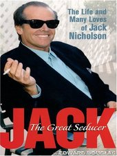 Jack: The Great Seducer (The Life And Many Loves Of Jack Nicholson)