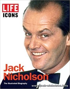 LIFE ICONS Jack Nicholson: The Illustrated Biography